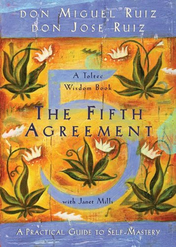 The Fifth Agreement: A Practical Guide to Self Mastery (A Toltec