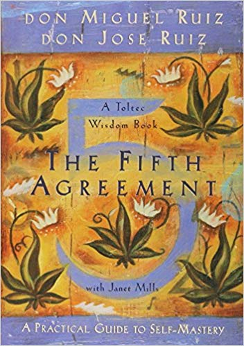 The Fifth Agreement A practical Guide to Sefl Mastery Don Miguel