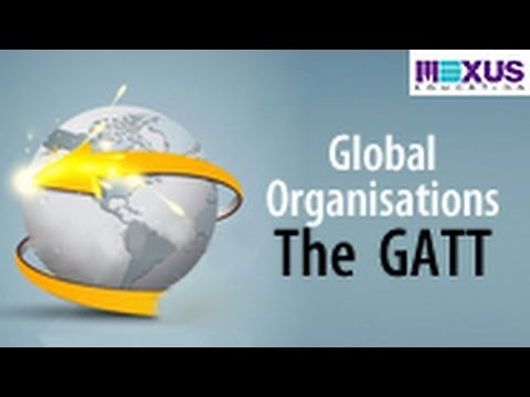 Global Organisations The GATT (General Agreement on Tariff and