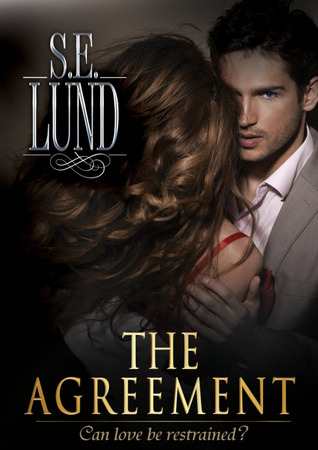 The Agreement (Unrestrained, #1) by S.E. Lund