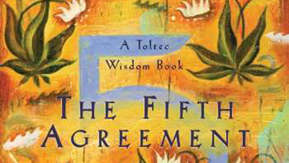 Book Excerpt: The Fifth Agreement by don Miguel Ruiz & don Jose Ruiz