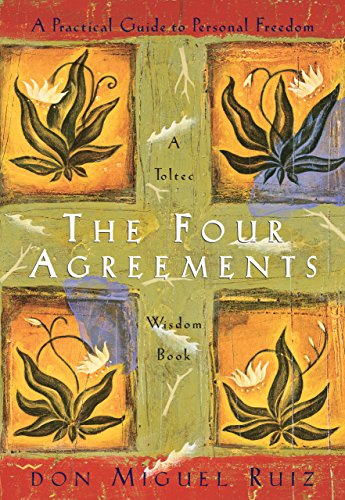 The Four Agreements: A Practical Guide to Personal Freedom (A