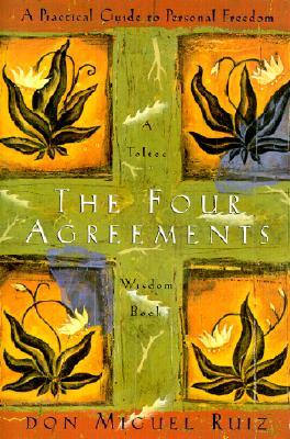 The Four Agreements: A Practical Guide to Personal Freedom by